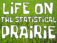 Life on the Statistical Prairie