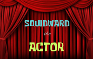 Squidward the Actor