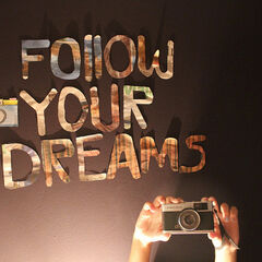 Follow your dreams forever