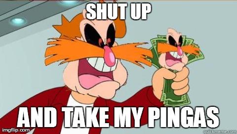 File:Shut up and take my pingas.jpg