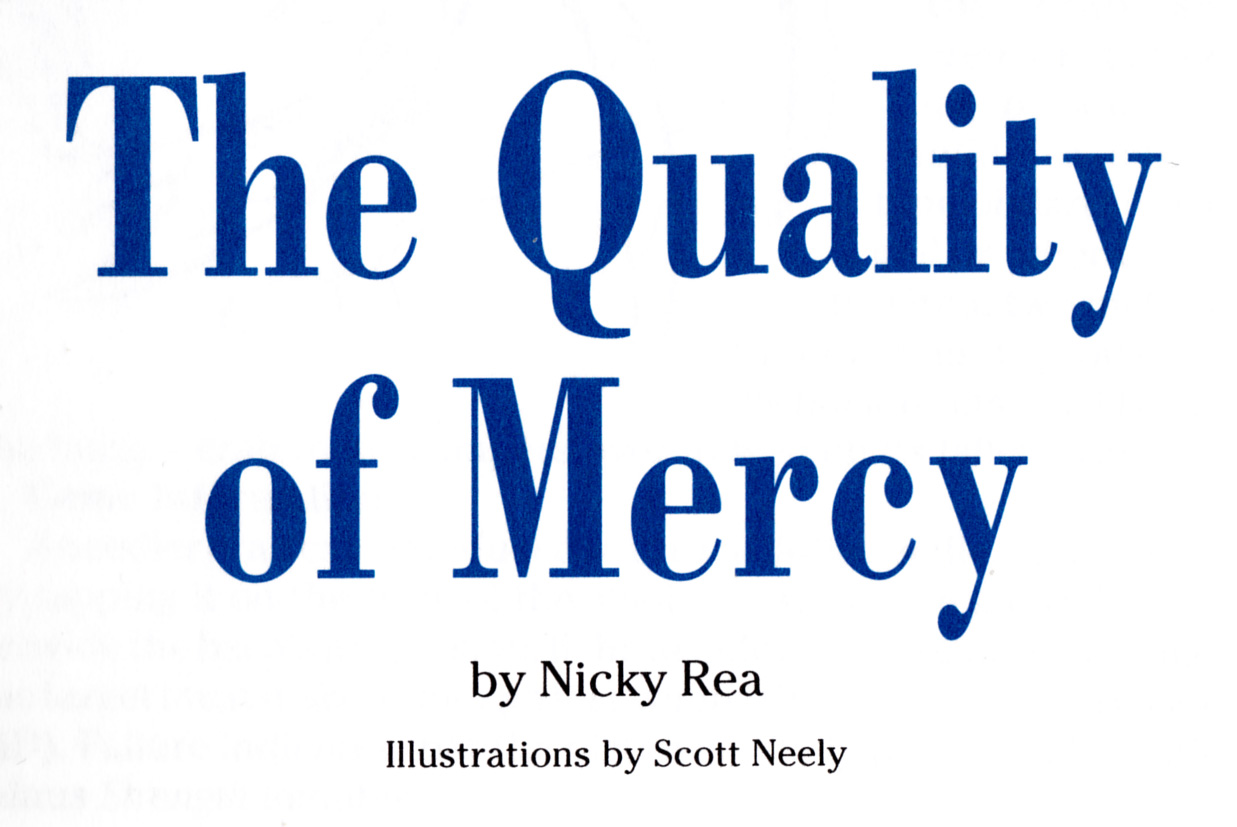 the quality of mercy Analysis of the quality of mercy is not strain'd merchant of venice monologue: the quality of mercy is not strained: it drops on to the world as the gentle rain does - from heaven.