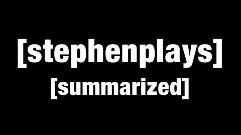 StephenPlays Summarized