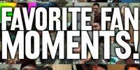 Favorite Fan Moments! (Day 500 BONUS!)