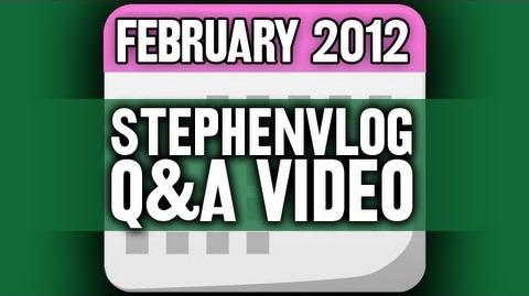 StephenVlog Q&A - February 2012
