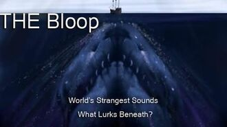 The Bloop - Worlds Strangest Sounds - What Lurks Beneath?