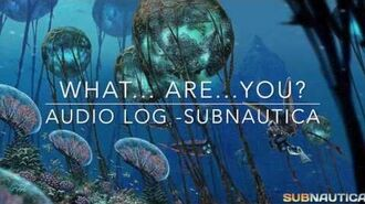 What... are... you? 5000 - audio log - SUBNAUTICA