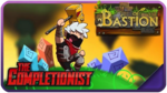 Bastion The Completionist