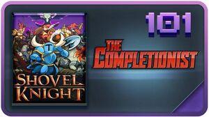 Shovel Knight - Steel Thy Shovel! The Completionist Episode 101