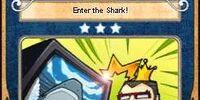Enter the Shark!
