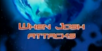 When Josh Attacks