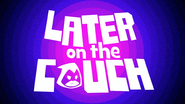 LaterOnTheCouchTTGCoR