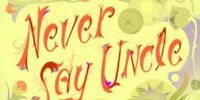 Never Say Uncle