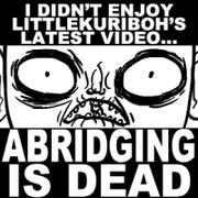 Abridging is dead