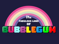 The Fabulous Land of Bubblegum