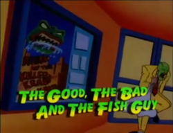 The Good, The Bad, And The Fish Guy