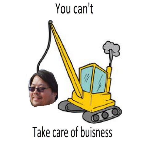 File:You can't take care of buisness.png