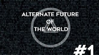 -New- Alternate Future of The World Episode 1 ~ Impossibility