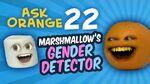 Annoying Orange - Ask Orange -22- MARSHMALLOW'S GENDER DETECTOR!