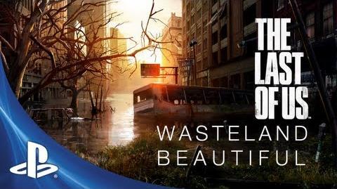 The Last of Us Development Series Episode 2 Wasteland Beautiful