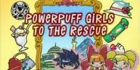 Powerpuff Girls to the Rescue