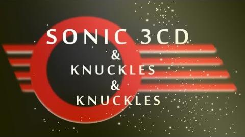 Sonic 3CD and Knuckles and Knuckles the Game