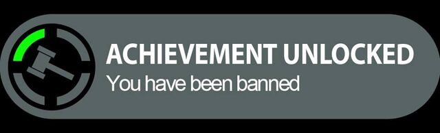 File:Achievement unlocked! You have been banned!.jpg