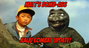 Matt's Bomb-Ass Kaiju Update