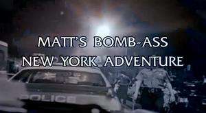 Matt's Bomb-Ass New York Adventure