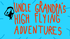 Uncle Grandpa Uncle Grandpa's High Flying Adventures Title Card