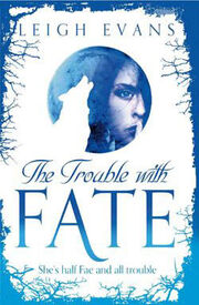 The Trouble With Fate, blue (Mystwalker -1) by Leigh Evans
