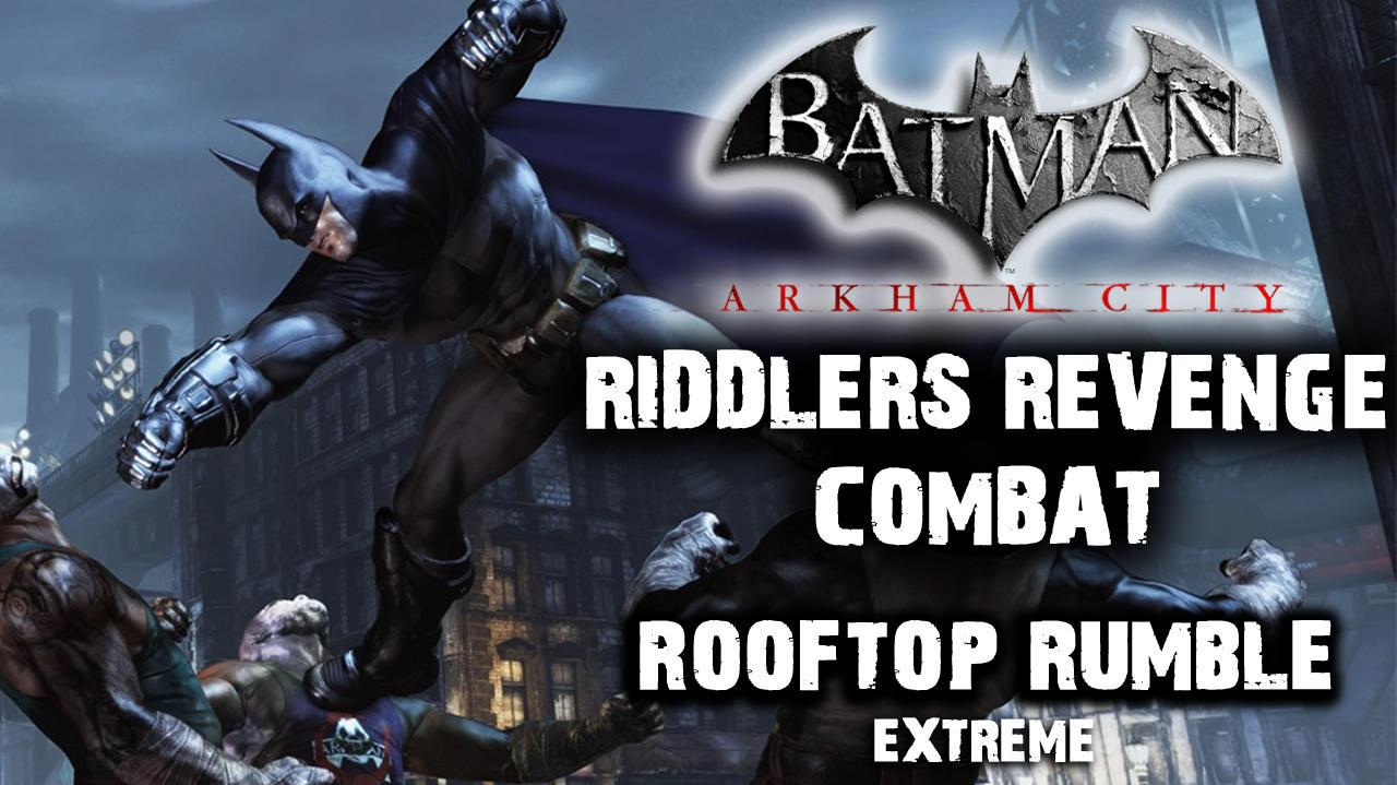 Batman Arkham City - Riddler's Revenge Rooftop Rumble Extreme (Combat Map)