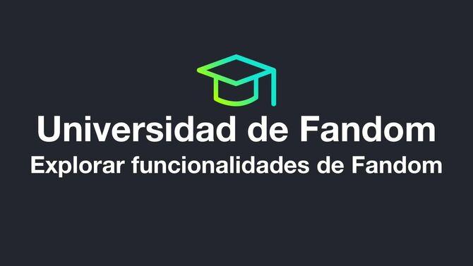 Universidad de Fandom - Explorar funcionalidades de Fandom