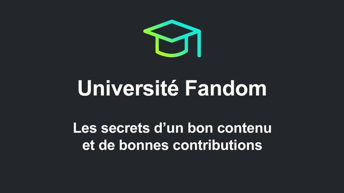 Université Fandom - Les secrets d'un bon contenu et de bonnes contributions