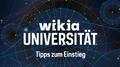 Wikia Universität - Tipps zum Einstieg