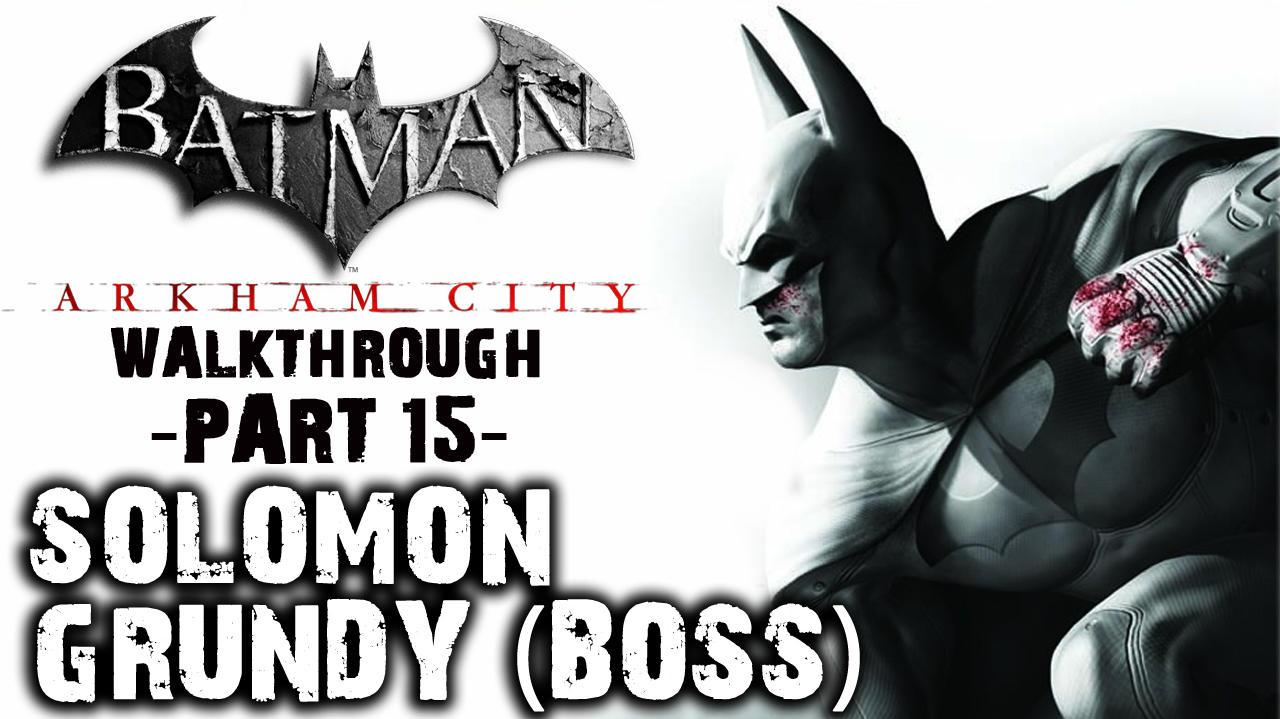 Batman Arkham City - Solomon Grundy (Boss) - Walkthrough (Part 15)