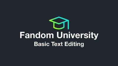 Fandom University - Basic Text Editing