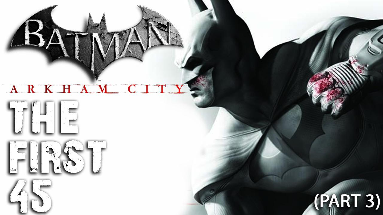 Batman Arkham City - The First 45 - (Part 3)