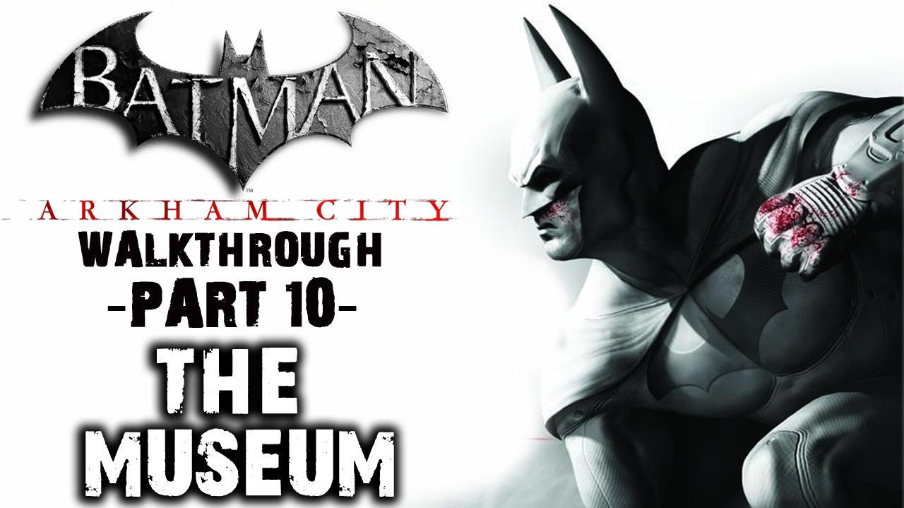 Batman Arkham City - Into The Museum - Walkthrough (Part 10)