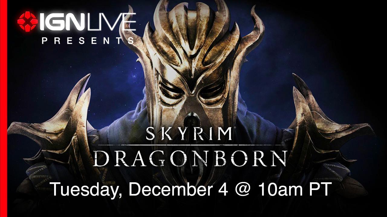 IGN Live Presents Skyrim - Dragonborn DLC