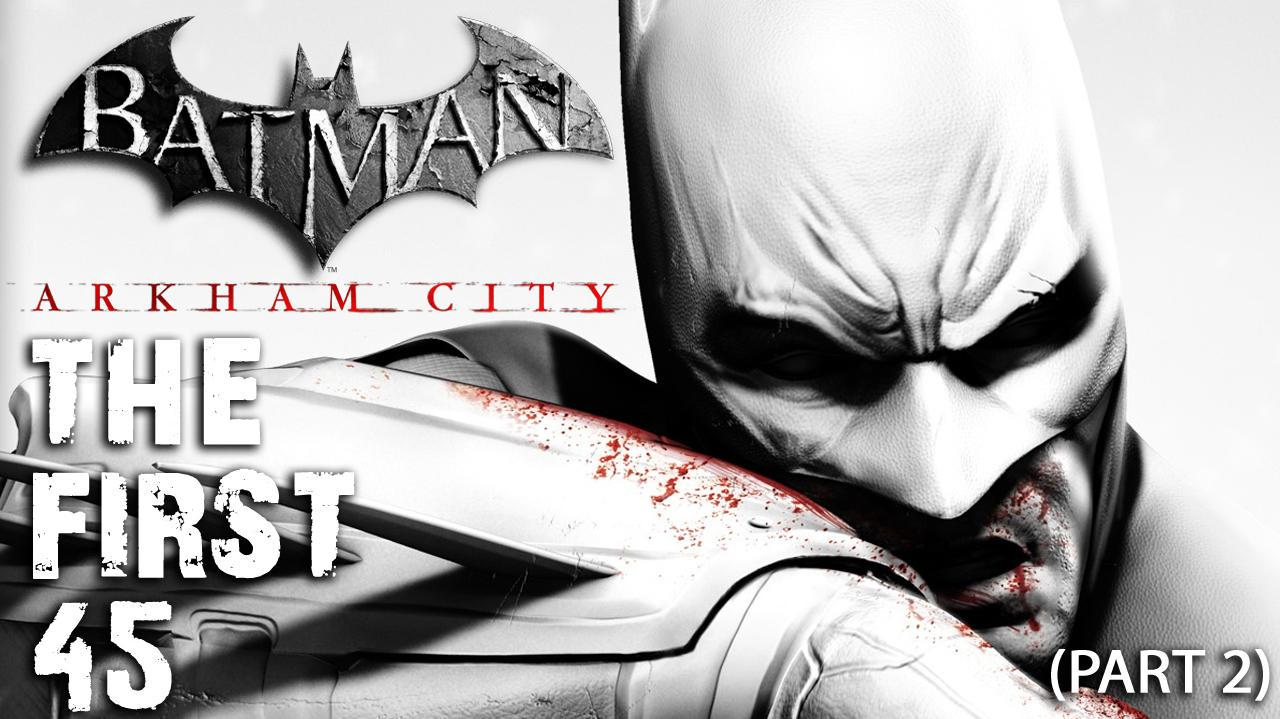 Batman Arkham City - The First 45 - (Part 2)