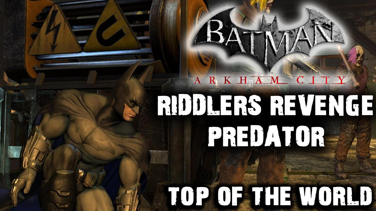 Batman Arkham City - Riddler's Revenge Top of the World (Predator Map)