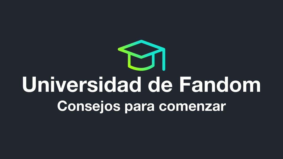 Universidad de Fandom - Consejos para comenzar