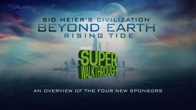 Wikia Super Walkthrough - Sid Meier's Civilization - Beyond Earth - Rising Tide