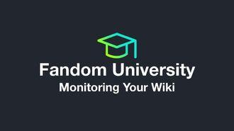 Fandom University - Monitoring Your Wiki