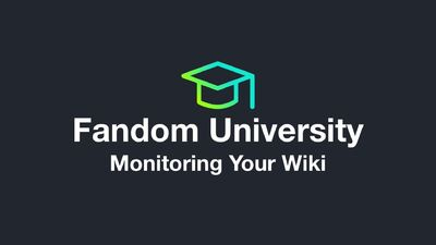 Fandom University - Monitoring Your Wiki