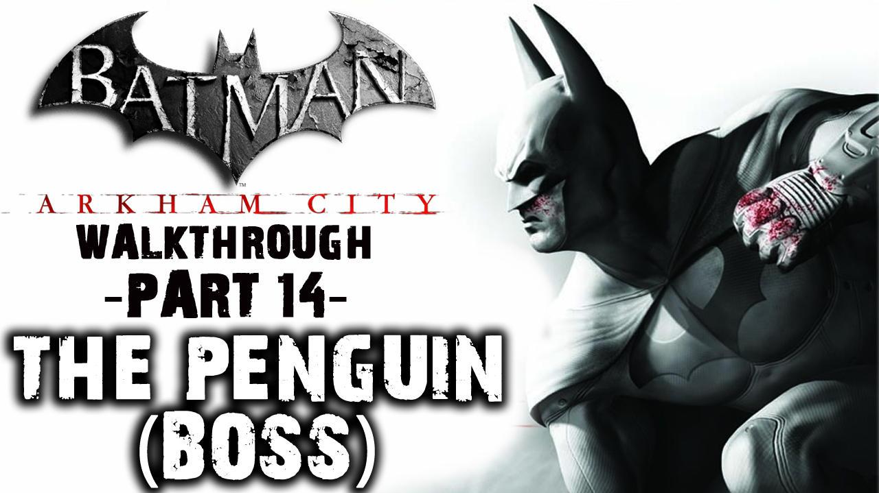 Batman Arkham City - The Penguin - Walkthrough (Part 14)