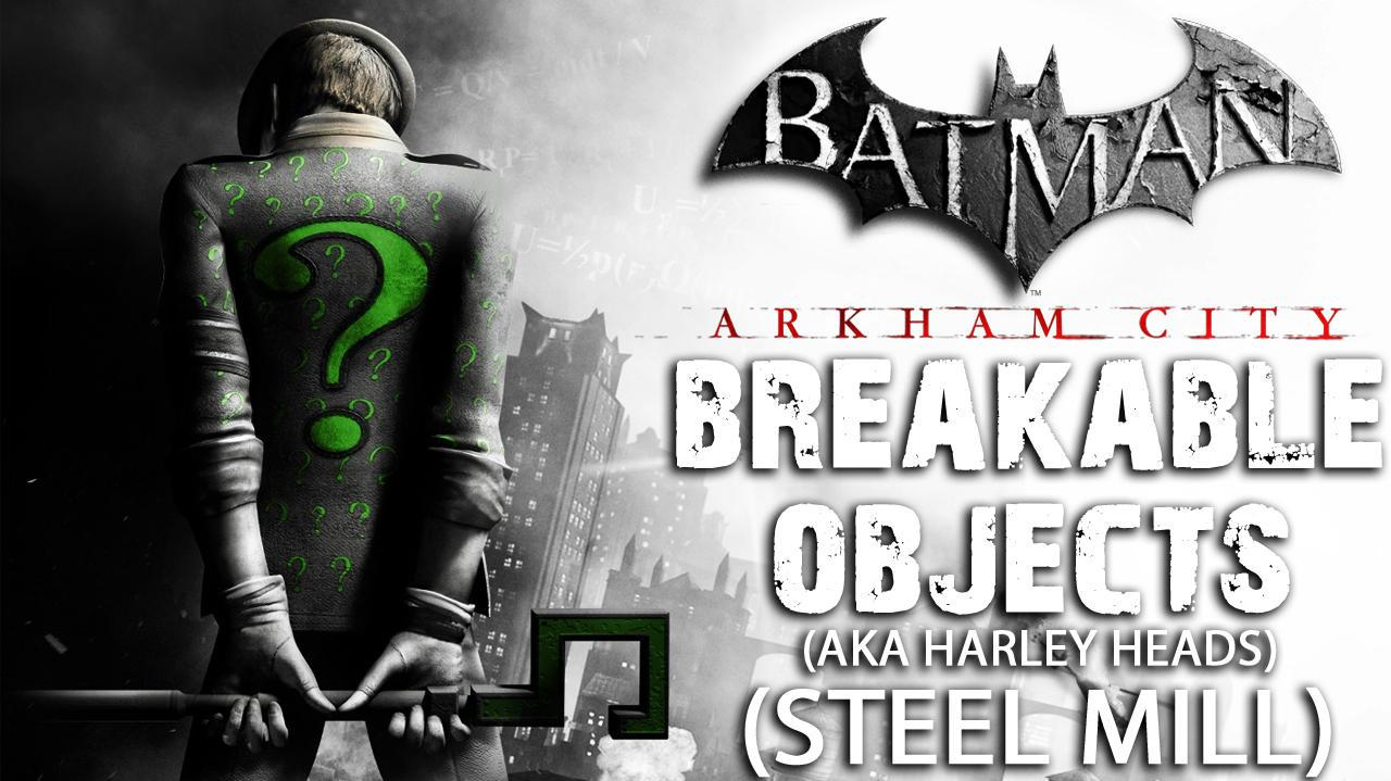 Batman Arkham City - Steel Mill Breakable Objects aka Harley Heads