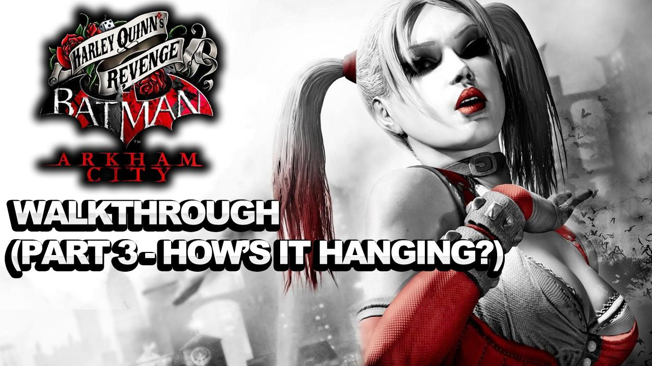 Batman Arkham City Harley Quinn's Revenge Walkthrough Part 3 How's it Hanging?