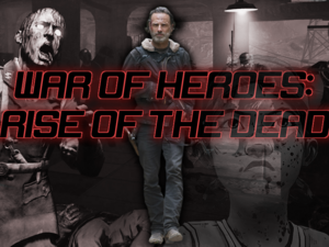 War Of Heroes- Rise of The Dead
