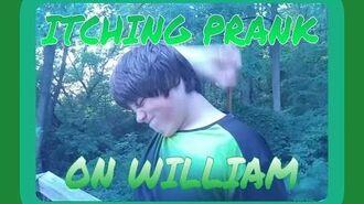 ITCHING PRANK ON WILLIAM!!!